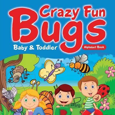 Crazy Fun Bugs - Baby & Toddler Alphabet Book (Paperback)