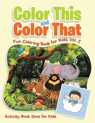 Color This and Color That - Fun Coloring Book for Kids Vol. 2 (Paperback)