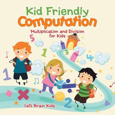Kid Friendly Computation: Multiplication and Division for Kids (Paperback)