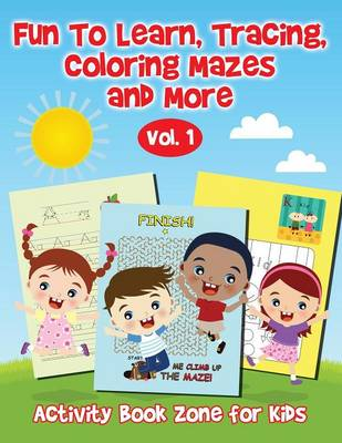 Fun to Learn, Tracing, Coloring Mazes and More Vol. 1 (Paperback)