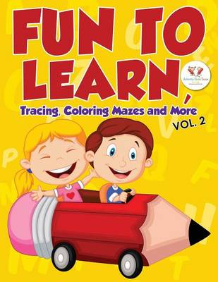 Fun to Learn, Tracing, Coloring Mazes and More Vol. 2 (Paperback)