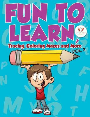 Fun to Learn, Tracing, Coloring Mazes and More Vol. 3 (Paperback)