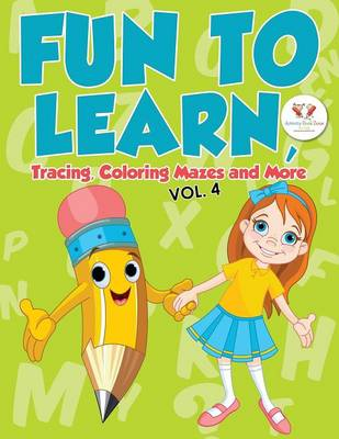 Fun to Learn, Tracing, Coloring Mazes and More Vol. 4 (Paperback)