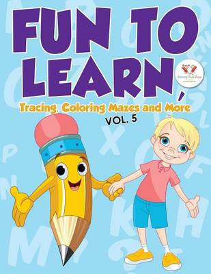 Fun to Learn, Tracing, Coloring Mazes and More Vol. 5 (Paperback)