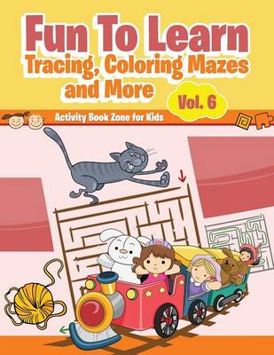 Fun to Learn, Tracing, Coloring Mazes and More Vol. 6 (Paperback)