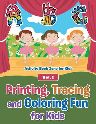 Printing, Tracing and Coloring Fun for Kids - Vol. 1 (Paperback)