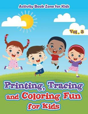 Printing, Tracing and Coloring Fun for Kids - Vol. 3 (Paperback)