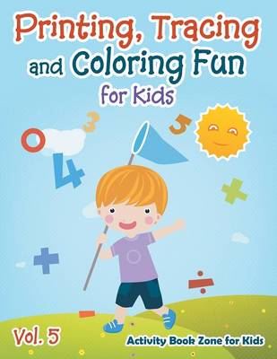 Printing, Tracing and Coloring Fun for Kids - Vol. 5 (Paperback)