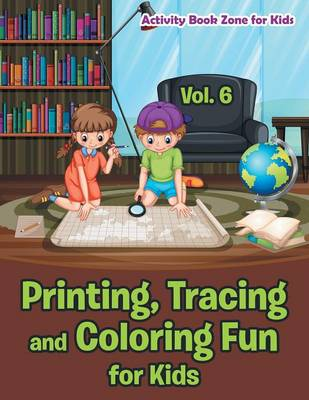 Printing, Tracing and Coloring Fun for Kids - Vol. 6 (Paperback)