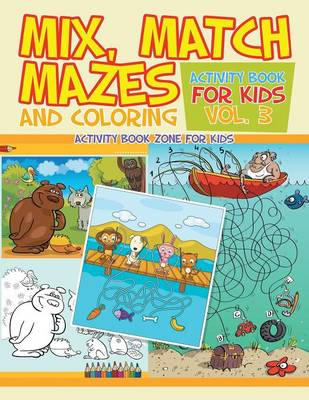 Mix, Match, Mazes and Coloring Activity Book for Kids Vol. 3 (Paperback)