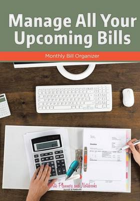 Manage All Your Upcoming Bills: Monthly Bill Organizer (Paperback)