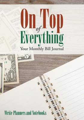 On Top of Everything: Your Monthly Bill Journal (Paperback)