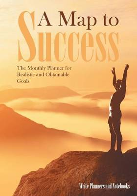 A Map to Success: The Monthly Planner for Realistic and Obtainable Goals (Paperback)