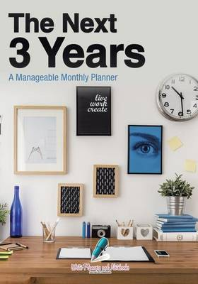 The Next 3 Years: A Manageable Monthly Planner (Paperback)