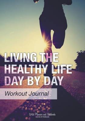 Living the Healthy Life Day by Day Workout Journal (Paperback)