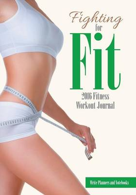 Fighting for Fit - 2016 Fitness Workout Journal (Paperback)