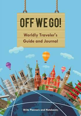Off We Go! Worldly Traveler's Guide and Journal (Paperback)