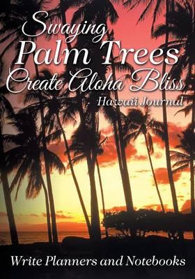 Swaying Palm Trees Create Aloha Bliss! Hawaii Journal (Paperback)