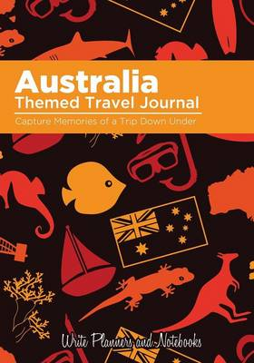 Australia Themed Travel Journal: Capture Memories of a Trip Down Under (Paperback)