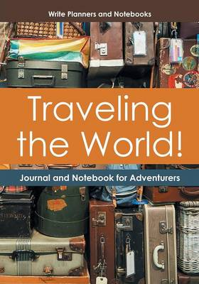 Traveling the World! Journal and Notebook for Adventurers (Paperback)