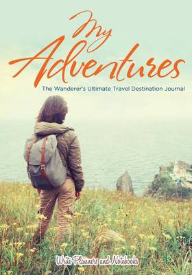 My Adventures: The Wanderer's Ultimate Travel Destination Journal (Paperback)
