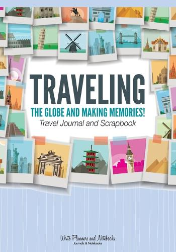 Traveling the Globe and Making Memories! Travel Journal and Scrapbook (Paperback)