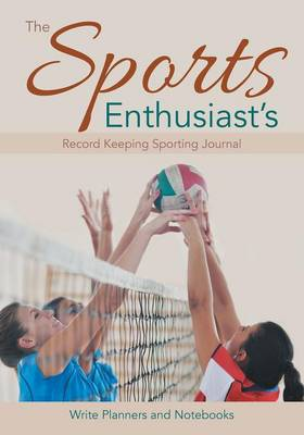The Sports Enthusiast's Record Keeping Sporting Journal (Paperback)