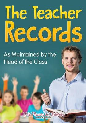 The Teacher Records: As Maintained by the Head of the Class (Paperback)