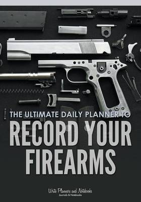 The Ultimate Daily Planner to Record Your Firearms (Paperback)
