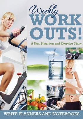 Weekly Workouts! a New Nutrition and Exercise Diary (Paperback)