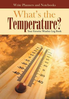 What's the Temperature? Your Favorite Weather Log Book (Paperback)