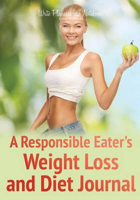 A Responsible Eater's Weight Loss and Diet Journal (Paperback)