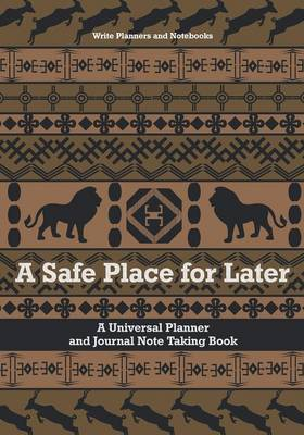 A Safe Place for Later: A Universal Planner and Journal Note Taking Book (Paperback)