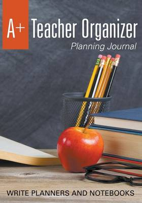 A+ Teacher Organizer Planning Journal (Paperback)