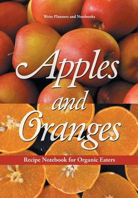 Apples and Oranges Recipe Notebook for Organic Eaters (Paperback)