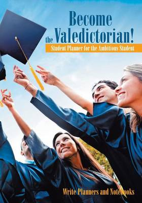 Become the Valedictorian! Student Planner for the Ambitious Student (Paperback)