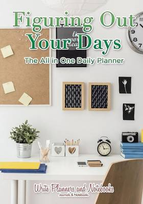 Figuring Out Your Days: The All in One Daily Planner (Paperback)