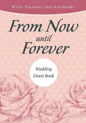 From Now Until Forever Wedding Guest Book (Paperback)