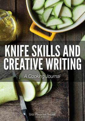 Knife Skills and Creative Writing: A Cooking Journal (Paperback)