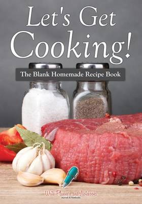 Let's Get Cooking! the Blank Homemade Recipe Book (Paperback)