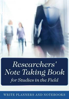 Researchers' Note Taking Book for Studies in the Field (Paperback)