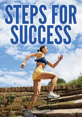 Steps for Success: A Journal for Fitness and Exercises (Paperback)