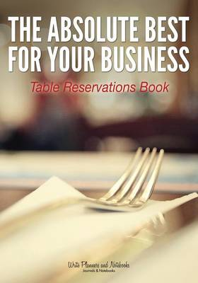 The Absolute Best for Your Business Table Reservations Book (Paperback)