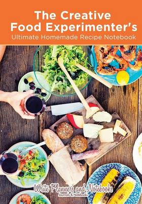 The Creative Food Experimenter's Ultimate Homemade Recipe Notebook (Paperback)