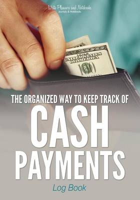The Organized Way to Keep Track of Cash Payments Log Book (Paperback)