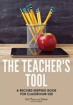The Teacher's Tool: A Record Keeping Book for Classroom Use (Paperback)