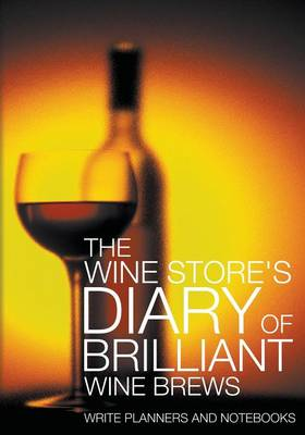 The Wine Store's Diary of Brilliant Wine Brews (Paperback)