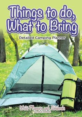 Things to Do, What to Bring - Detailed Camping Planner (Paperback)