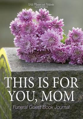This Is for You, Mom: Funeral Guest Book Journal (Paperback)