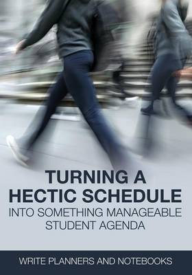Turning a Hectic Schedule Into Something Manageable Student Agenda (Paperback)